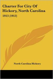 Charter for City of Hickory, North Carolina: 1913 (1913) - North Carolina Hickory