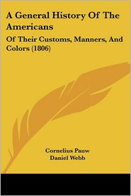 A General History of the Americans: Of Their Customs, Manners, and Colors (1806) - Cornelius Pauw, Daniel Webb