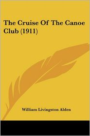 The Cruise of the Canoe Club (1911) - William Livingston Alden