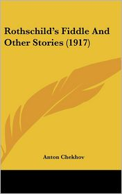Rothschild's Fiddle and Other Stories - Anton Chekhov