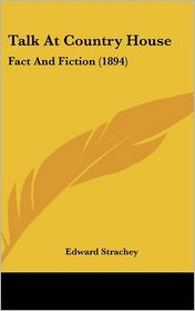 Talk at Country House: Fact and Fiction (1894) - Edward Strachey