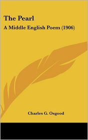 The Pearl: A Middle English Poem (1906) - Charles G. Osgood (Editor)