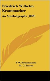 Friedrich Wilhelm Krummacher: An Autobiography (1869) - F W Krummacher, M.G. Easton (Translator)