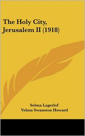 The Holy City, Jerusalem II - Selma Lagerlöf, Velma Swanston Howard (Translator)