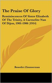 The Praise of Glory: Reminiscences of Sister Elizabeth of the Trinity, A Carmelite Nun of Dijon, 1901-1906 (1914) - Benedict Zimmerman (Introduction)