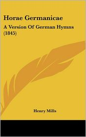 Horae Germanicae: A Version of German Hymns (1845) - Henry Mills
