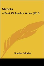 Streets: A Book of London Verses (1912) - Douglas Goldring