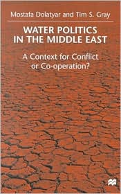 Water Politics In The Middle East - Mostafa Dolatyar, Tim S. Gray