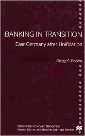 Banking In Transition - Gregg S. Robins, Foreword by Jens Holscher, Foreword by Horst Tomann