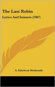 The Last Robin: Lyrics and Sonnets (1907) - A. Ethelwyn Wetherald