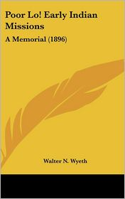 Poor lo! Early Indian Missions: A Memorial (1896) - Walter N. Wyeth