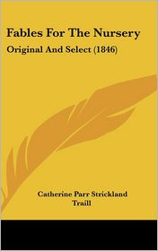 Fables for the Nursery: Original and Select (1846) - Catherine Parr (Strickland) Traill