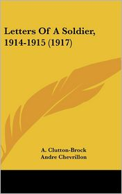 Letters of a Soldier, 1914-1915 - A. Clutton-Brock (Introduction), Foreword by Andre Chevrillon