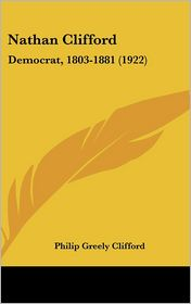 Nathan Clifford: Democrat, 1803-1881 (1922) - Philip Greely Clifford