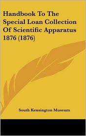 Handbook to the Special Loan Collection of Scientific Apparatus 1876 - South Kensington Museum