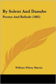 By Solent and Danube: Poems and Ballads (1885) - William Wilsey Martin
