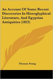 An Account of Some Recent Discoveries in Hieroglyphical Literature, and Egyptian Antiquities (1823) - Thomas Young