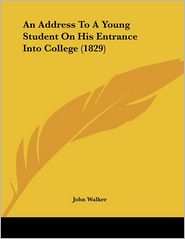 An Address to a Young Student on His Entrance Into College (1829) - John Walker