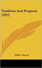 Tradition and Progress - Gilbert Murray
