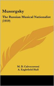 Musorgsky: The Russian Musical Nationalist (1919) - M.D. Calvocoressi, A. Eaglefield Hull