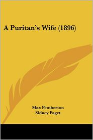 A Puritan's Wife (1896) - Max Pemberton, Sidney Paget (Illustrator)
