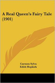 A Real Queen's Fairy Tale (1901) - Carmen Sylva, Edith Hopkirk (Translator)