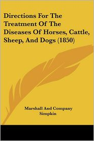 Directions for the Treatment of the Diseases of Horses, Cattle, Sheep, and Dogs (1850) - Simpkin Marshall & Co