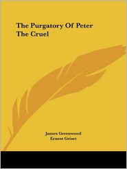 Purgatory of Peter the Cruel - James Greenwood, Ernest Griset (Illustrator)