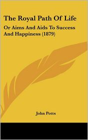 The Royal Path of Life: Or Aims and Aids to Success and Happiness (1879) - John Potts (Introduction)