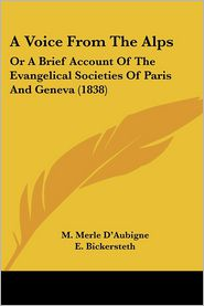 A Voice from the Alps: Or a Brief Account of the Evangelical Societies of Paris and Geneva (1838) - M. Merle D'Aubigne, E. Bickersteth (Editor)