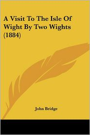 A Visit to the Isle of Wight by Two Wights (1884) - John Bridge