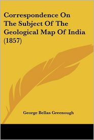 Correspondence On The Subject Of The Geological Map Of India (1857) - George Bellas Greenough