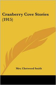 Cranberry Cove Stories (1915) - Mrs. Chetwood Smith