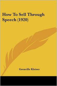 How To Sell Through Speech (1920) - Grenville Kleiser