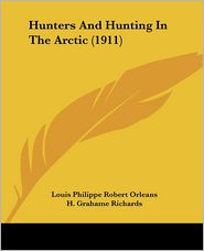 Hunters And Hunting In The Arctic (1911) - Louis Philippe Robert Orleans