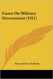 Cases On Military Government (1911) - Army Service Schools