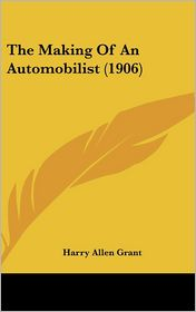 The Making of an Automobilist - Harry Allen Grant
