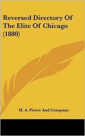Reversed Directory of the Elite of Chicago - H. A. Pierce And Company