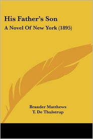 His Father's Son: A Novel of New York (1895) - Brander Matthews, T. De Thulstrup (Illustrator)