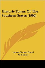 Historic Towns of the Southern States (1900) - Lyman Pierson Powell, W.P. Trent (Introduction)