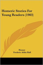 Homeric Stories for Young Readers (1903) - Homer, Frederic Aldin Hall