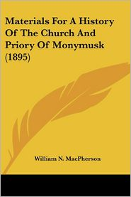 Materials For A History Of The Church And Priory Of Monymusk (1895) - William N. Macpherson