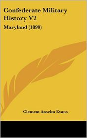 Confederate Military History V2: Maryland (1899) - Clement Anselm Evans (Editor)