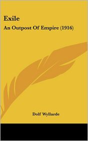 Exile: An Outpost of Empire (1916) - Dolf Wyllarde