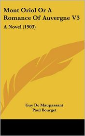 Mont Oriol or a Romance of Auvergne V3: A Novel (1903) - Guy de Maupassant, Foreword by Paul Bourget, Robert Arnot (Introduction)