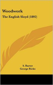 Woodwork: The English Sloyd (1892) - S. Barter, Foreword by George Ricks