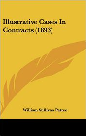 Illustrative Cases In Contracts (1893) - William Sullivan Pattee