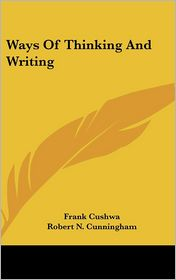 Ways of Thinking and Writing - Frank Cushwa, Robert N. Cunningham