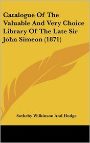 Catalogue of the Valuable and Very Choice Library of the Late Sir John Simeon (1871) - Sotheby Wilkinson & Hodge