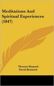 Meditations And Spiritual Experiences (1847) - Thomas Shepard